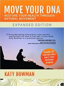 Move Your DNA by Katy Bowman about health, the body and movement book.