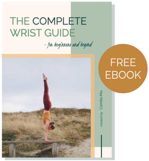 Free yoga + handstand ebook: The Complete Wrist Guide. How to avoid wrist pain in yoga and build strong and flexible wrists to prep for arm balances.
