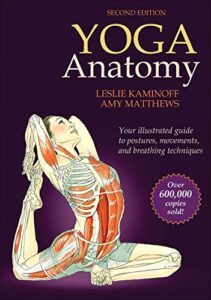 Best yoga books: Yoga Anatomy By Leslie Kaminoff and Amy Matthews